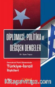 Diplomasi, Politika ve Değişen Dengeler <br /> Demokrat Parti Döneminde Türkiye-İsrail İlişkileri