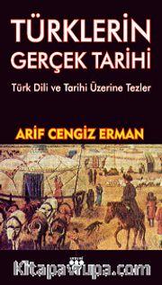 Türklerin Gerçek Tarihi <br /> Türk Dili ve Tarihi Üzerine Tezler