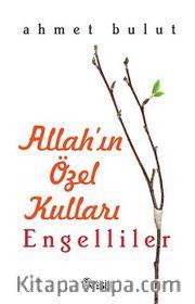 Allah'ın Özel Kulları Engelliler