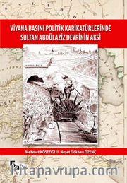 Viyana Basını Politik Karikatürlerinde Sultan Abdülaziz Devrinin Aksi