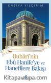 Buharinin Ebu Hanife'ye ve Hanefilere Bakışı