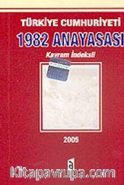 Türkiye Cumhuriyeti 1982 Anayasası <br /> Kavram İndeksli